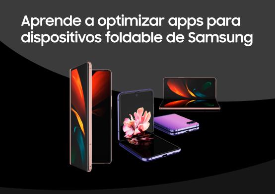 """Ya está disponible la nueva """"Guía de optimización de apps para dispositivos foldable de Samsung"""""""
