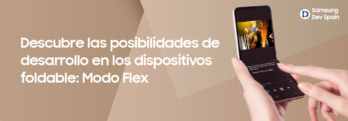 Dispositivos foldable: adapta tus apps a todas las posibilidades del Modo Flex
