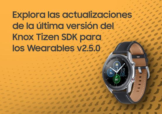 ¿Aun no conoces el Knox Tizen SDK para los Wearables v2.5.0?