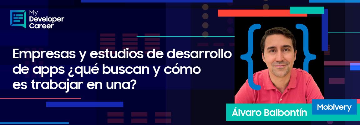 #MyDeveloperCareer: ¿Qué buscan las empresas y estudios de desarrollo de apps y cómo es trabajar en una? Álvaro Balbontín nos lo cuenta